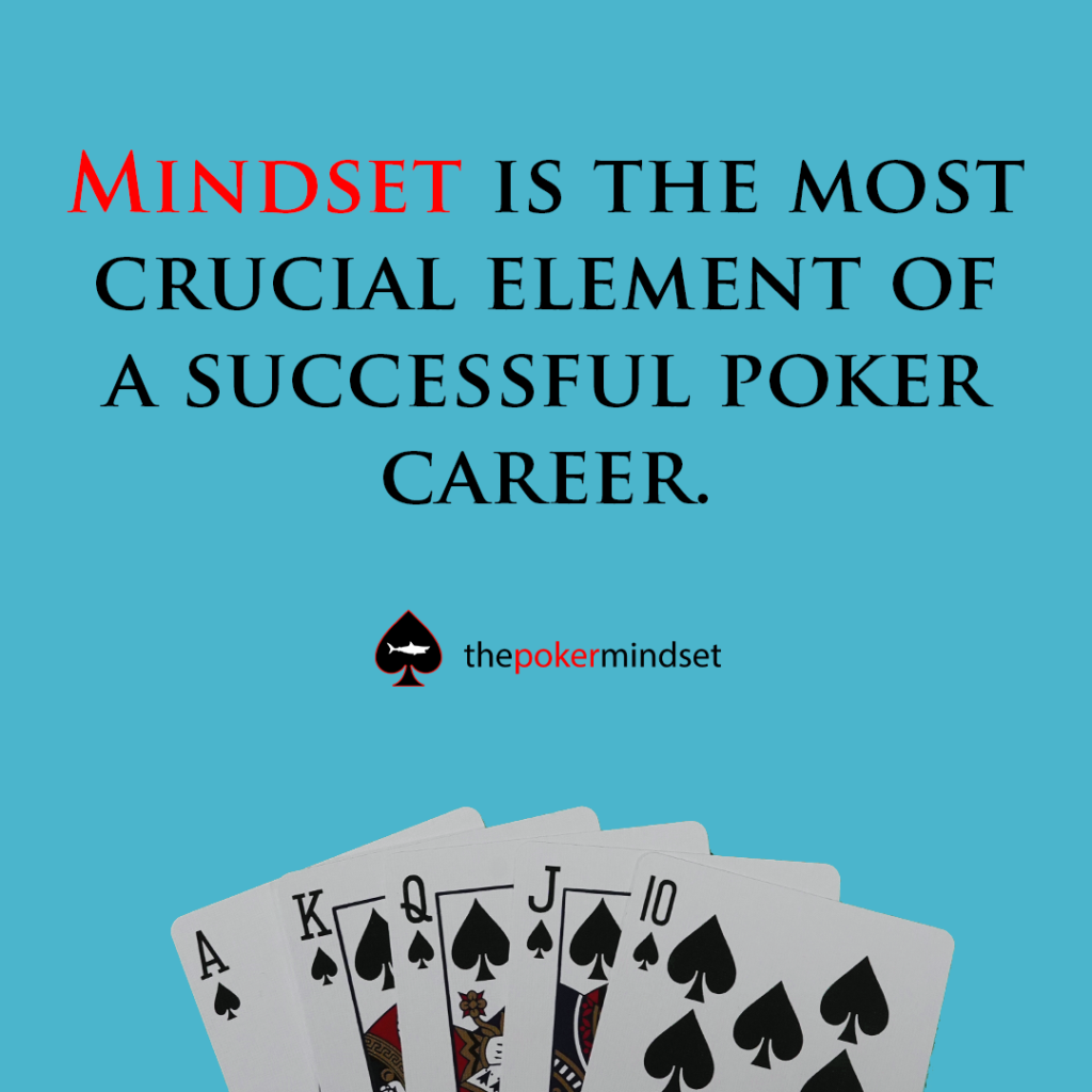 Mindset is the most crucial element of a successful poker career